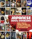 Japanese Soul Cooking: Ramen, Tonkatsu, Tempura, and More from the Streets and Kitchens of Tokyo and Beyond [A Cookbook] Cover Image