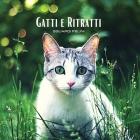GATTI e RITRATTI - Sguardi Felini: Album fotografico a colori a tema gatto. Idea regalo per amanti degli animali e della natura. Foto libro con ritrat Cover Image