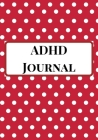 ADHD Journal: A Simple Blank Daily Autism Planner, Diary, Organizer, Log Notebook to write down daily behavioral patterns and Track Cover Image