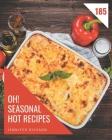 Oh! 185 Seasonal Hot Recipes: A Seasonal Hot Cookbook You Will Love Cover Image