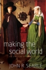 Making the Social World: The Structure of Human Civilization Cover Image