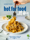 hot for food all day: easy recipes to level up your vegan meals [A Cookbook] Cover Image
