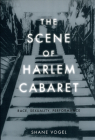 The Scene of Harlem Cabaret: Race, Sexuality, Performance Cover Image