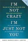 I'm Not Crazy, I'm Just Not You: The Real Meaning of the 16 Personality Types Cover Image