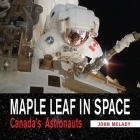 Maple Leaf in Space: Canada's Astronauts Cover Image