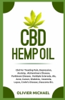 CBD Hemp Oil: Cbd For Treating Pain, Depression, Anxiety, Alzhemimers Disease, Parkinson Disease, Multiple Sclerosis, Als, Acne, Can Cover Image