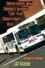Devotions and Desecrations on the Downtown Bus: a poetic memoir Cover Image