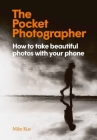The Pocket Photographer: How to take beautiful photos with your phone Cover Image