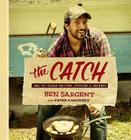 The Catch: Sea-To-Table Recipes, Stories & Secrets Cover Image