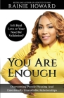 You Are Enough: Is It Love or Your Need for Validation Overcoming People Pleasing And Emotionally Unavailable Relationships Cover Image