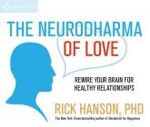 The Neurodharma of Love: Rewire Your Brain for Healthy Relationships Cover Image