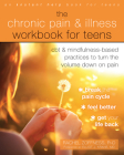 The Chronic Pain and Illness Workbook for Teens: CBT and Mindfulness-Based Practices to Turn the Volume Down on Pain Cover Image