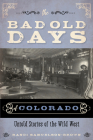 The Bad Old Days of Colorado: Untold Stories of the Wild West Cover Image