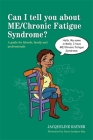 Can I Tell You about ME/Chronic Fatigue Syndrome?: A Guide for Friends, Family and Professionals (Can I Tell You About...?) Cover Image