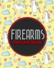 Firearms Record Book: ATF Books, Firearms Log Book, C&R Bound Book, Firearms Inventory Log Book, Cute Unicorns Cover Cover Image