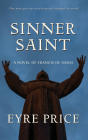 Sinner Saint: A Novel of Francis of Assisi Cover Image