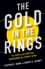 The Gold in the Rings: The People and Events That Transformed the Olympic Games (Sport and Society) Cover Image