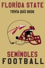 Florida State Seminoles Trivia Quiz Book - Football: The One With All The Questions - NCAA Football Fan - Gift for fan of Florida State Seminoles Cover Image
