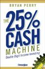 The 25% Cash Machine: Double Digit Income Investing Cover Image