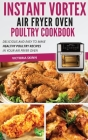 Instant Vortex Air Fryer Oven Poultry Cookbook: Delicious and Easy to Make Healthy Poultry Recipes in Your Air Fryer Oven Cover Image