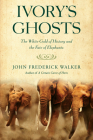 Ivory's Ghosts: The White Gold of History and the Fate of Elephants Cover Image