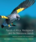 Parrots of Africa, Madagascar and the Mascarene Islands: Biology, Ecology and Conservation Cover Image