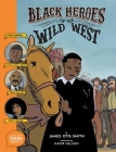 Black Heroes of the Wild West: Featuring Stagecoach Mary, Bass Reeves, and Bob Lemmons: A Toon Graphic Cover Image