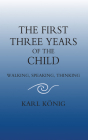 The First Three Years of the Child: Walking, Speaking, Thinking (Classics of Anthroposophy) Cover Image