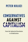 Conservatives Against Capitalism: From the Industrial Revolution to Globalization Cover Image
