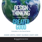 Design Thinking for the Greater Good: Innovation in the Social Sector (Columbia Business School Publishing) Cover Image
