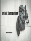 Public Contract Law: The Law Student's Guide to Pursuing a Career in Public Contract Law Cover Image