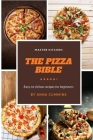 The pizza bible: Easy to Follow Recipes for beginners Cover Image