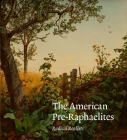 The American Pre-Raphaelites: Radical Realists Cover Image