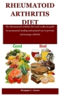 Rheumatoid Arthritis Diet: The Rheumatoid arthritis diet and cookbook guide for permanent healing and natural way to prevent and manage arthritis Cover Image