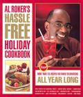 Al Roker's Hassle-Free Holiday Cookbook: More Than 125 Recipes for Family Celebrations All Year Long Cover Image