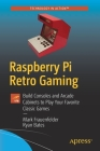 Raspberry Pi Retro Gaming: Build Consoles and Arcade Cabinets to Play Your Favorite Classic Games Cover Image