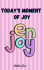 Today's Moment Of Joy: Lined Journal Notebook - Create and Remember Every Happy Moments, Journal With 120 Pages of Joy - Mindfulness and Happ Cover Image