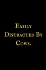 Easily Distarcted by Cows: A Cow notebook, cow themed gift, cow birthday gift, awesome cow notebook, cow gifts for women, cow gifts for kids, cow Cover Image