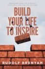 Build Your Life to Inspire: Transform Your Life in 50 Days and Start Living the Life You Want Cover Image