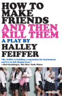 How to Make Friends and Then Kill Them: A Play Cover Image