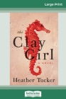 The Clay Girl: A Novel (16pt Large Print Edition) Cover Image