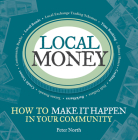 Local Money: How to Make It Happen in Your Community (The Local Series) Cover Image