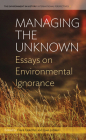 Managing the Unknown: Essays on Environmental Ignorance (Environment in History: International Perspectives #3) Cover Image