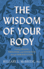 The Wisdom of Your Body: Finding Healing, Wholeness, and Connection Through Embodied Living Cover Image