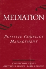 Mediation: Positive Conflict Management (SUNY Series in Transpersonal and Humanistic Psychology) Cover Image