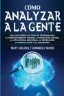 Cómo analizar a la gente: Una guía sobre los tipos de personalidad, el comportamiento humano, la psicología oscura, la inteligencia emocional, l Cover Image