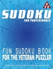 Sudoku For Professionals: Fun Sudoku Book For The Veteran Puzzler Cover Image