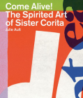 Come Alive!: The Spirited Art of Sister Corita Cover Image