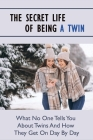 The Secret Life Of Being A Twin: Discover The Life As Twins Through Twins Stories Around The World: What Way Do Twins Communicate Cover Image