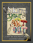 Sketch Your Art Out: A Skill and Style Guide Cover Image